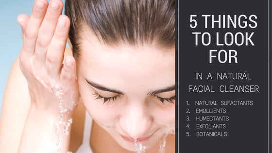 Five things to look for in a natural facial cleanser
