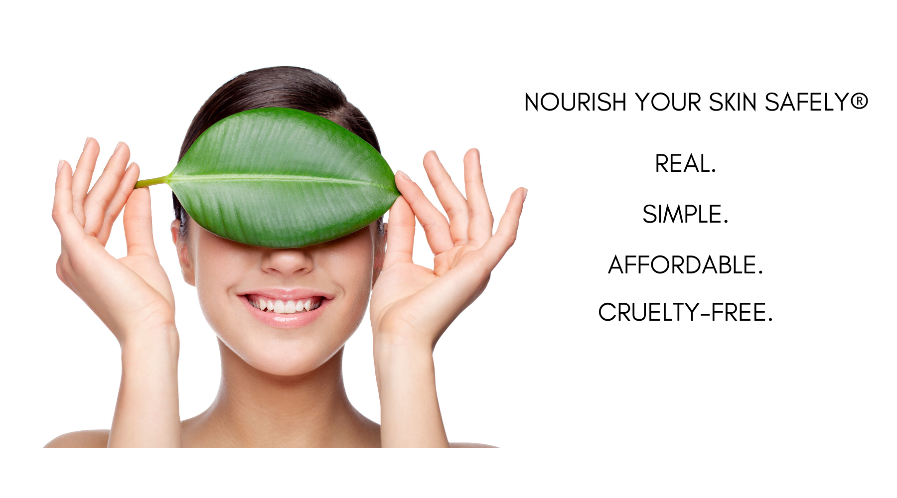 Be Green Bath and Body, Nourish Your Skin Safely.  Our products are real, simple, affordable and cruelty-free.