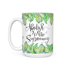 Abolish White Supremacy - 15 Oz Mug