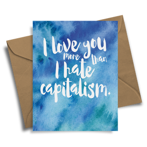 I Love You More Than I Hate Capitalism