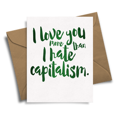 I Love You More Than I Hate Capitalism - Handmade Foil Greeting Card