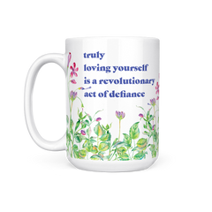 Loving Yourself is an Act of Defiance - 15 Oz Mug