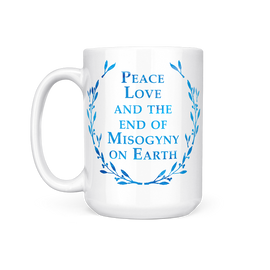 Peace, Love + End of Misogyny