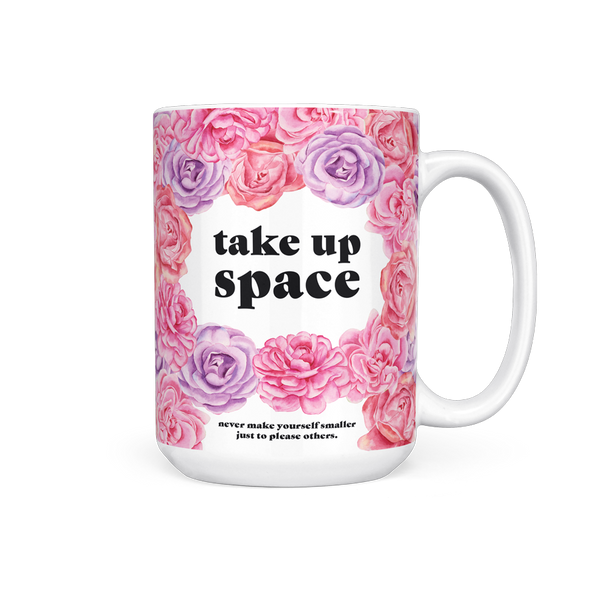 Take Up Space - 15 Oz Mug
