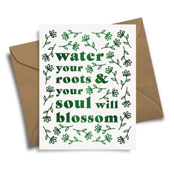 Water Your Roots and Your Soul Will Blossom