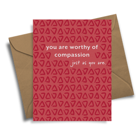 You Are Worthy Of Compassion