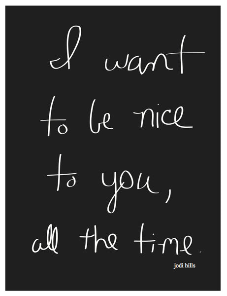 I Want To Be Nice To You, All The Time (2109)