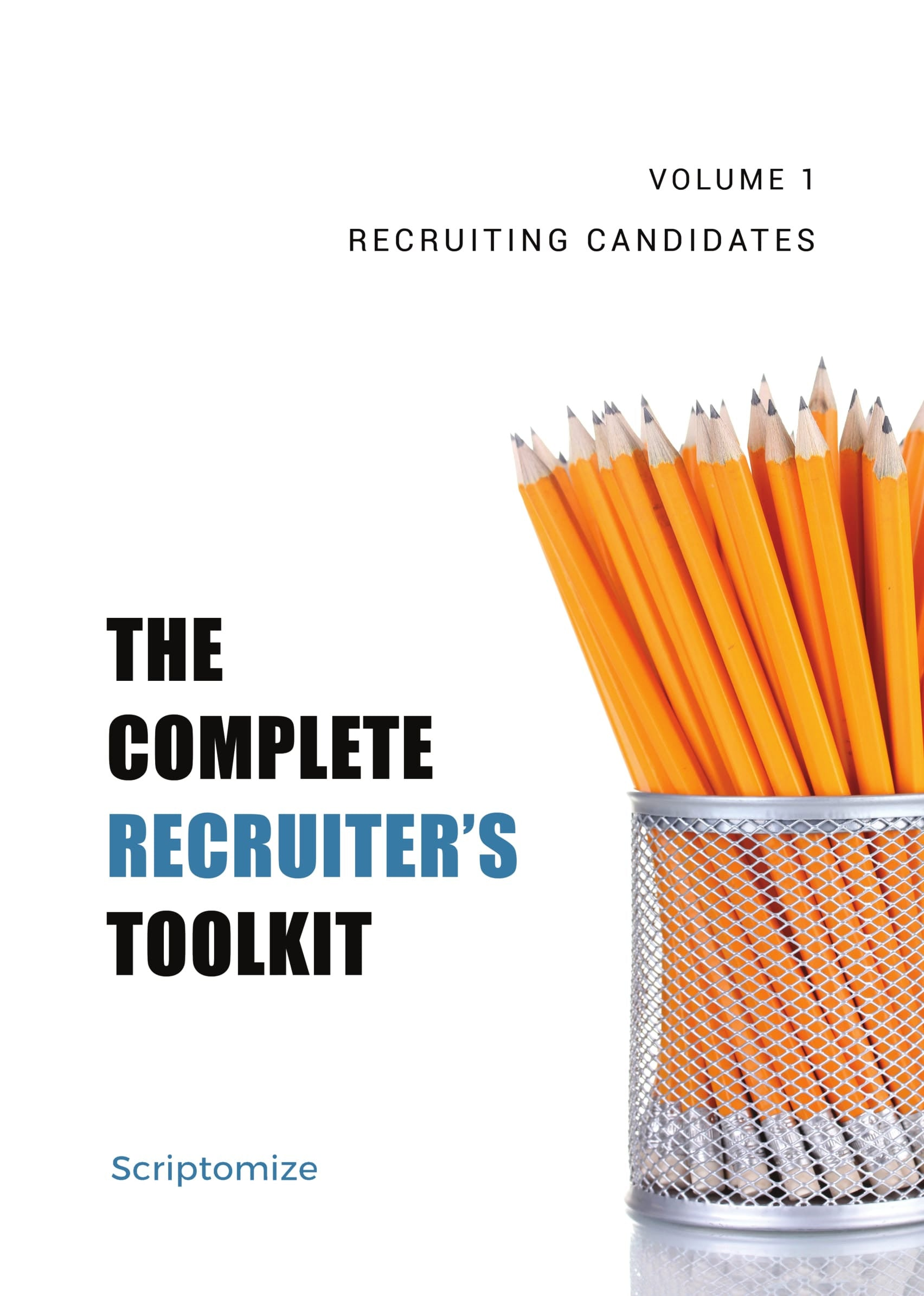 The Complete Recruiter's Toolkit Volume 1: Recruiting Candidates