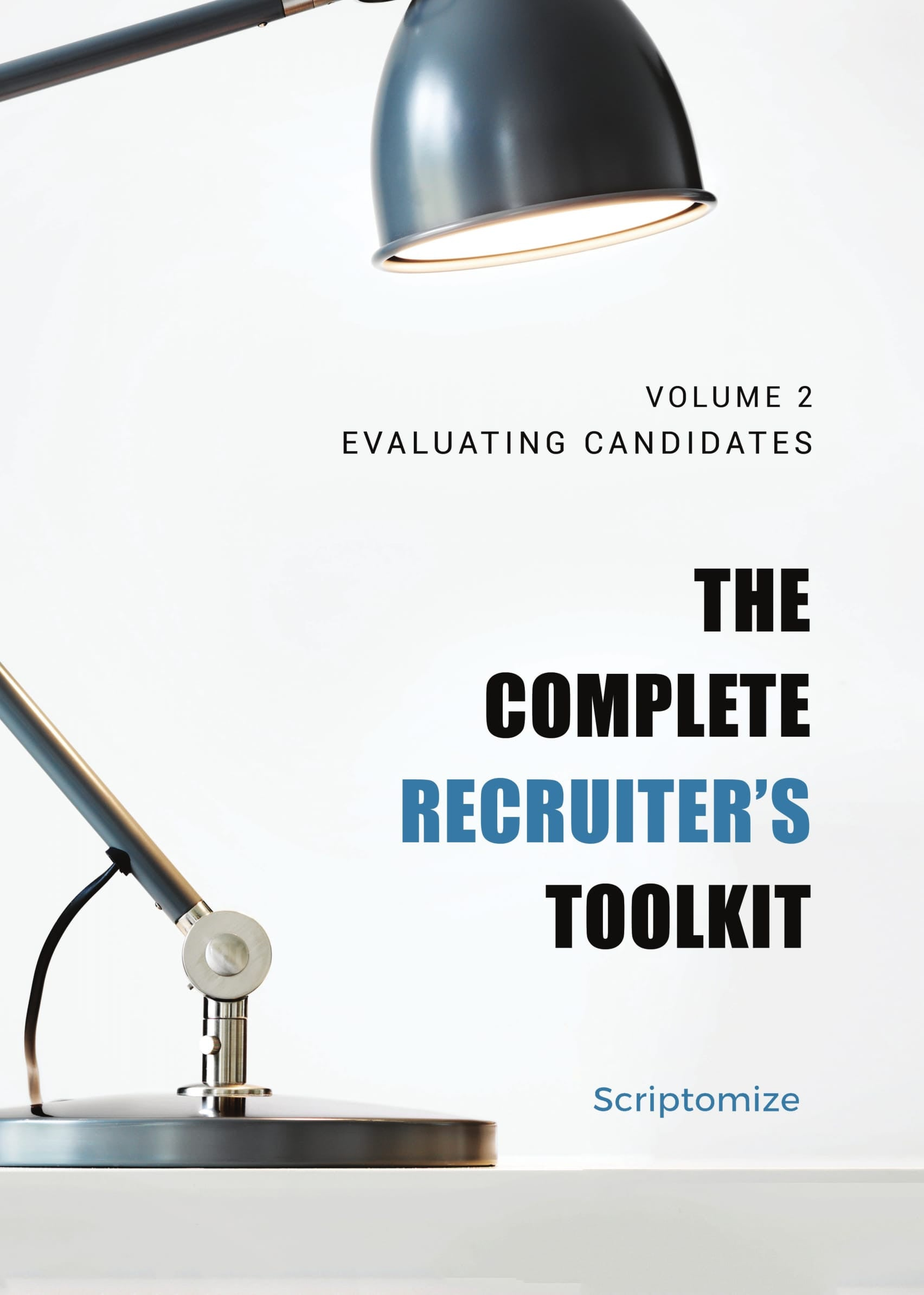 The Complete Recruiter's Toolkit Volume 2: Evaluating Candidates