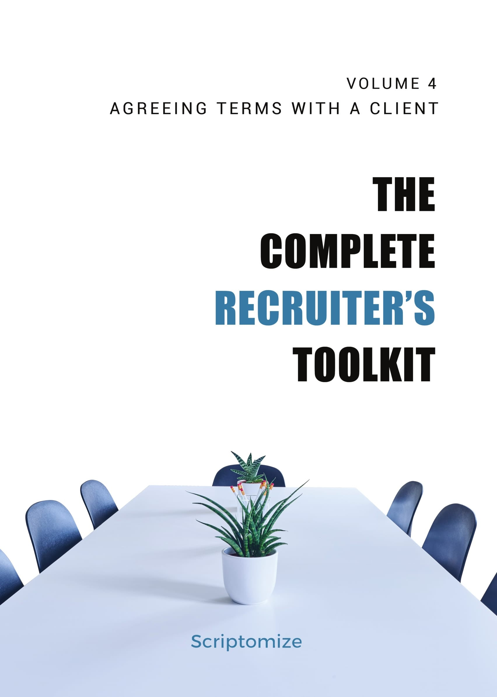 The Complete Recruiter's Toolkit Volume 4: Agreeing Terms with a Client