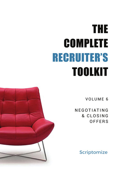 The Complete Recruiter's Toolkit Volume 6: Negotiating & Closing Offers