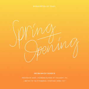 easy. workshop: Spring Opening