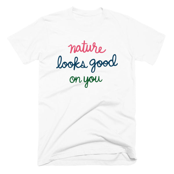 nature looks good on you tee