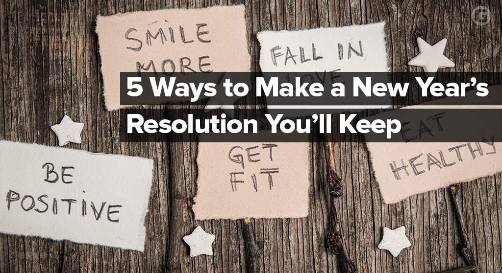 5 Ways to Make a New Year's Resolution You'll Keep