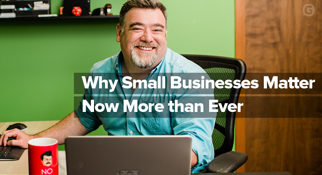 Why Small Businesses Matter Now More than Ever