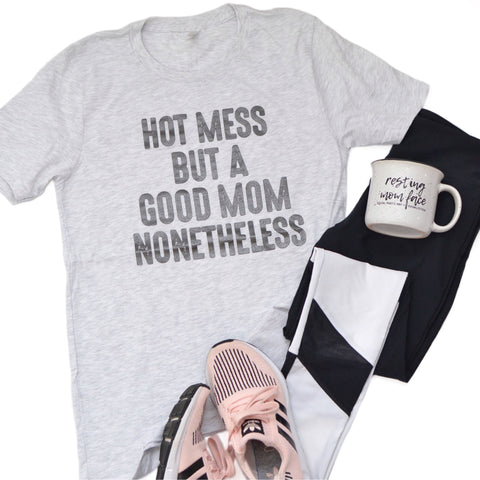 Hot Mess But Good Mom [distressed print]
