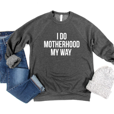 PREORDER I Do Motherhood My Way [Pullover]