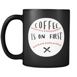 Coffee Is On First Coffee Mug