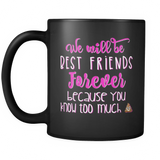 We Will Be Best Friends Forever Because You Know Too Much Shit Coffee Mug - Sorry Charli