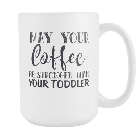 May Your Coffee Be Stronger Than Your Toddler Large Coffee Mug - Sorry Charli