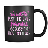 We Will be Best Friends Forever Because You Know Too Much Coffee Mug - Sorry Charli