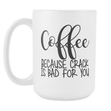 Coffee Because Crack Is Bad For You Large Coffee Mug