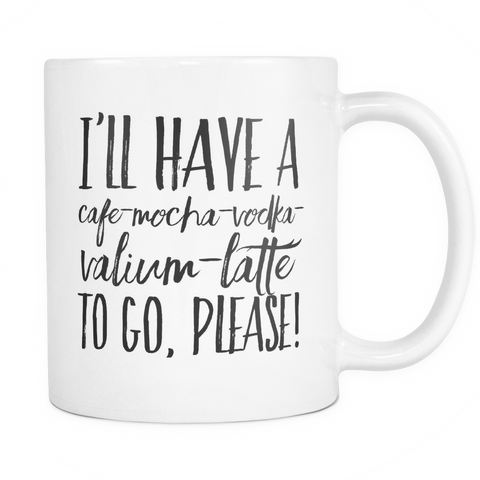 I'll have a cafe-mocha-vodka-valium-latte to go, please! Coffee Mug - Sorry Charli