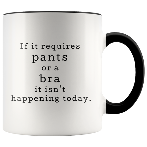 If It Requires Pants Or A Bra It Isn't Happening Today. Color Mug - Sorry Charli