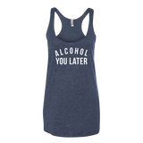 Alcohol You Later Tank Top