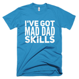 I've Got Mad Dad Skills T-Shirts - Sorry Charli