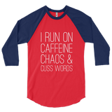 I Run On Caffefine Chaos & Cuss Words 3/4 Sleeve Shirt