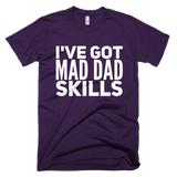 I've Got Mad Dad Skills T-Shirts