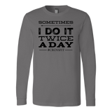 Crossfit Sometimes I Do It Twice A Day Long Sleeve Shirt