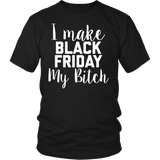I Make Black Friday My Bitch Shirts - Sorry Charli