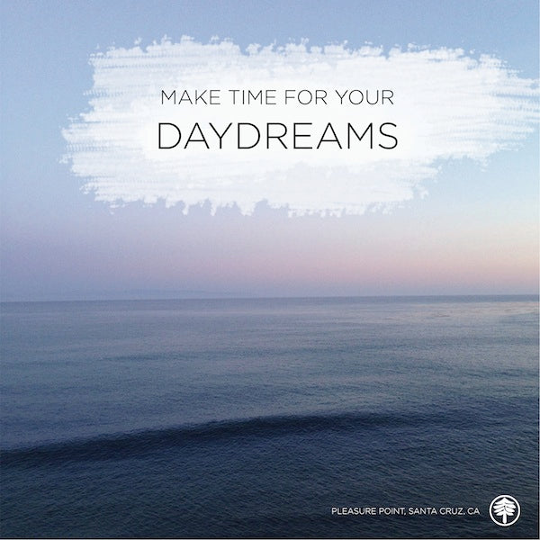 Make time for your daydreams
