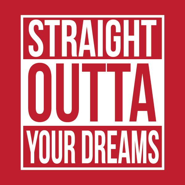 Straight Outta Your Dreams