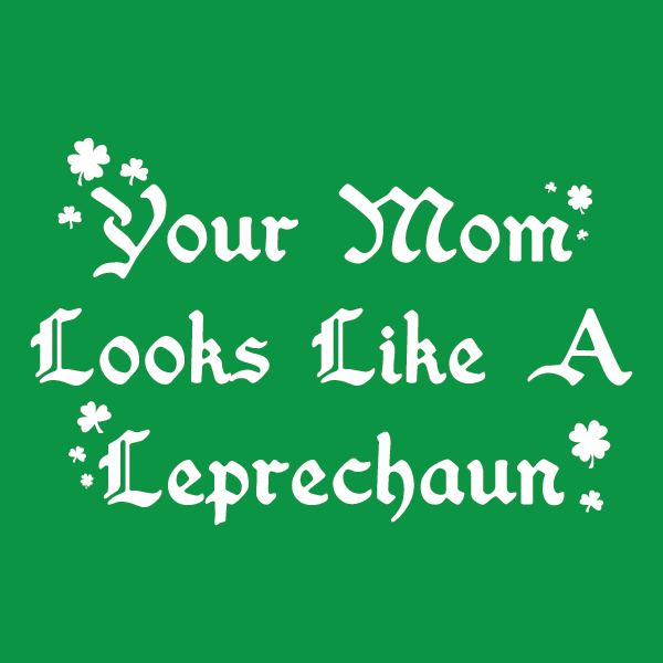 Your Mom Looks Like A Leprechaun