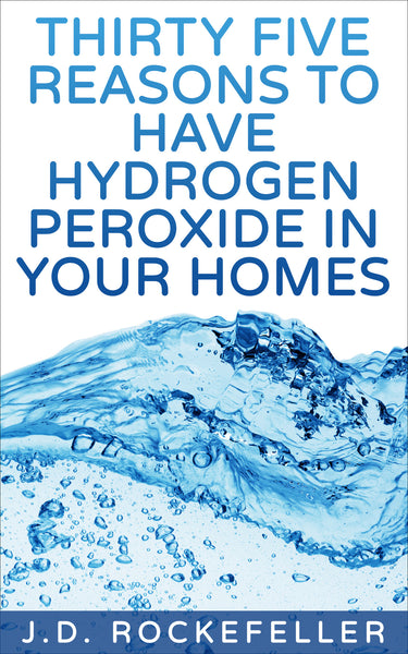 Thirty Five Reasons to Have Hydrogen Peroxide in Your Homes