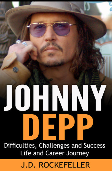 Johnny Depp: Difficulties, Challenges and Success: Life and Career Journey