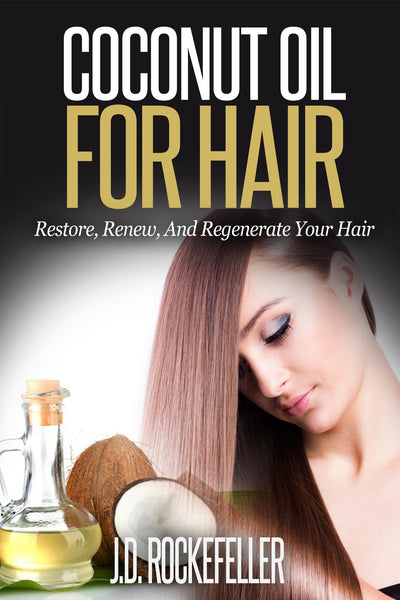 Coconut Oil for Hair: Restore, Renew and Regenerate Your Hair