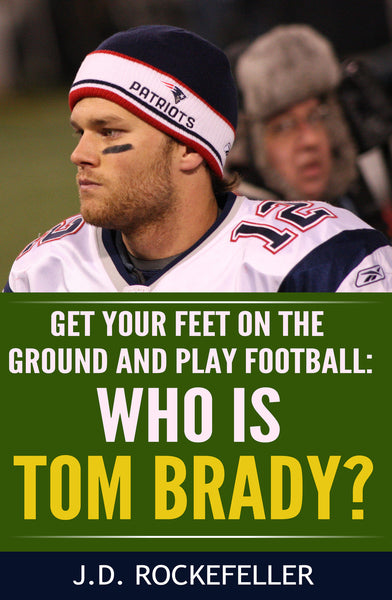 Who is Tom Brady?: Get your feet on the ground and play football