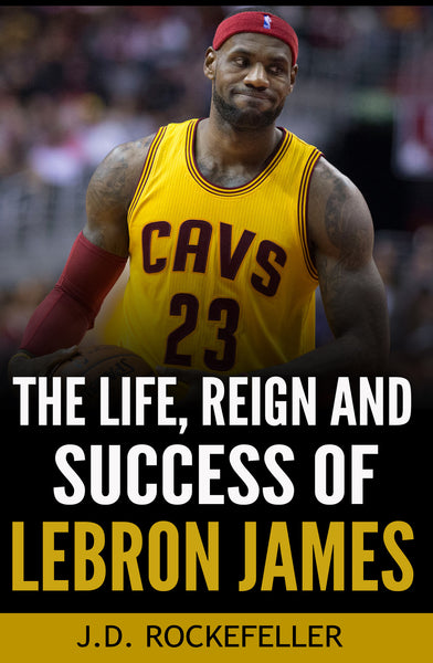 The Life, Reign and Success of Lebron James