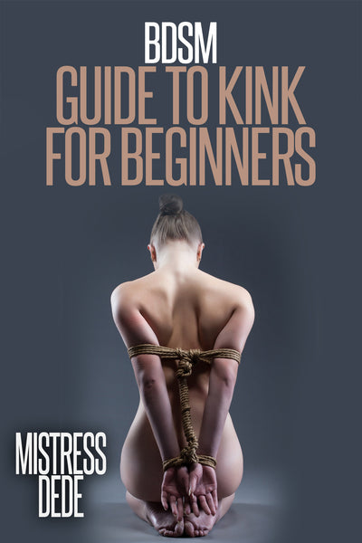 Bdsm: Guide to Kink for Beginners