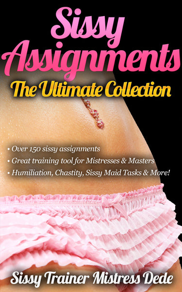 Sissy Assignments: The Ultimate Collection (Over 150 Sissy Assignments!)