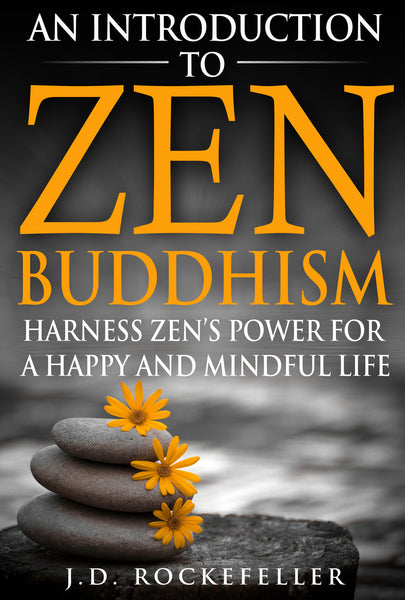 An Introduction to Zen Buddhism: Harness Zen's Power for a Happy and Mindful Life