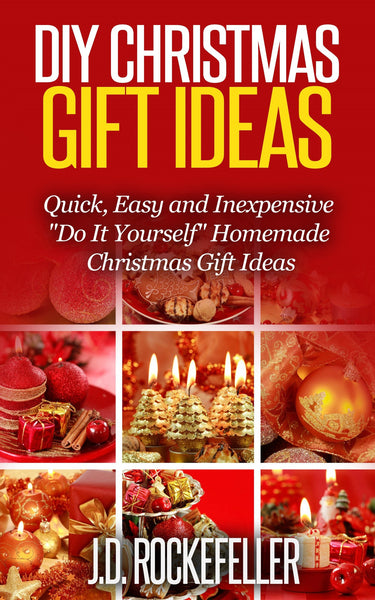 "DIY Christmas Gift Ideas: Quick, Easy and Inexpensive ""Do It Yourself"" Homemade Christmas Gift Ideas"