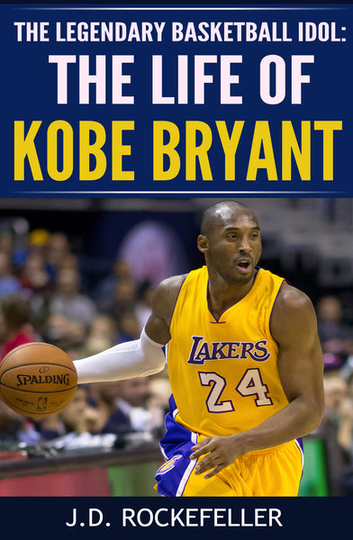 The Life of Kobe Bryant: The Legendary Basketball Idol