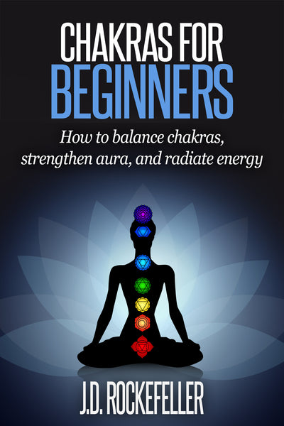 Chakras for Beginners: How to balance chakras, strengthen aura, and radiate energy