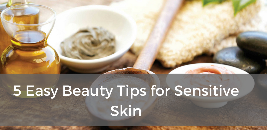 easy beauty tips for sensitive skin