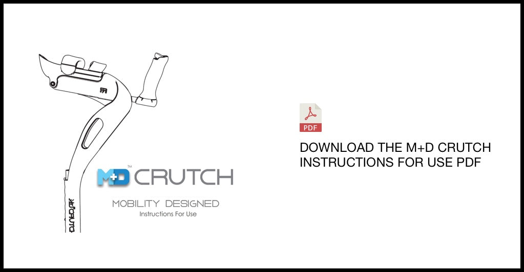 Download the Mobility+Designed M+D crutch instructions for use guide for proper training instructions on using the crutch